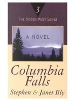 Columbia Falls, Hidden West Series by Stephen Bly & Janet Chester Bly
