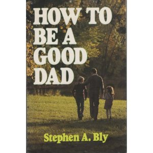 How To Be A Good Dad – Practical Family Help for Dads