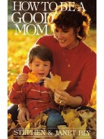 Good Mom How To by Stephen Bly & Janet Chester Bly