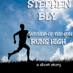 eBooks eStory: Catcher-of-the-Sun Runs High by Stephen Bly
