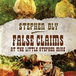 western series book: False Claims at the Little Stephen Mine by Stephen Bly