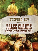 Audio Book edition False Claims at the Little Stephen Mine by Stephen Bly