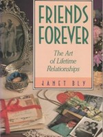 Friends Forever: The Art of Lifetime Relationships by Janet Chester Bly
