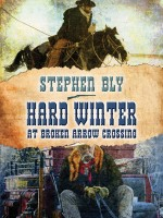 Christmas story: Hard Winter at Broken Arrow Crossing by Stephen Bly