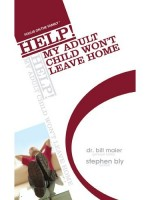Parenting Adult Children: Help! My Adult Child Won't Leave Home by Stephen Bly