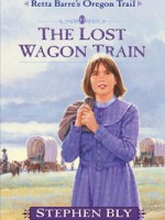 The Lost Wagon Train, Retta Barre's Oregon Trail Series by Stephen Bly