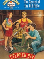 Stephen Bly series for kids: The Secret of the Old Rifle, Book #2 Lewis & Clark Squad