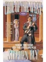 Where The Deer and the Antelope Play, Code of the West Series by Stephen Bly