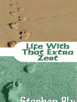 Ebooks edition: Life With That Extra Zest by Stephen Bly