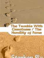 Ebooks edition: The Trouble With Greatness by Stephen Bly
