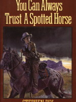 eBooks edition: You Can Always Trust a Spotted Horse by Stephen Bly