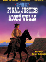 Fiction Audio Books by Stephen Bly, Final Justice at Adobe Wells