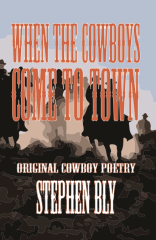 When the Cowboys Come To Town, cowboy poetry by Stephen Bly