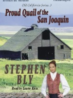 Fiction Audio Books by Stephen Bly, Proud Quail of the San Joaquin
