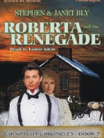 Fiction Audio Books by Stephen Bly & Janet Bly, Roberta & The Renegade
