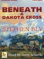 Fiction Audio Books by Stephen Bly, Beneath a Dakota Cross