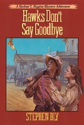 Hawks Don't Say Goodbye, Book 6, Nathan T. Riggins Western Adventure