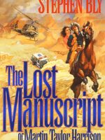 Action Adventure Novel - The Lost Manuscript of Martin Taylor Harrison by Stephen Bly